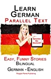 Learn German: Parallel Text - Easy, Funny Stories (German - English) - Bilingual (Learning German with Parallel Text Book 1)