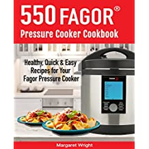 550 Fagor Pressure Cooker Cookbook: 550 Healthy, Quick & Easy Recipes For Your Fagor Pressure Cooker (English Edition)