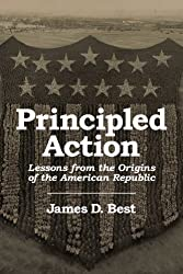 Principled Action, Lessons from the Origins of the American Republic