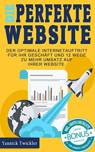 die-perfekte-website-der-optimale-internetauftritt-fr-ihr-geschft-und-12-wege-zu-mehr-umsatz-auf-ihrer-website