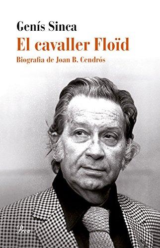 El cavaller Floïd: Biografia de Joan B. Cendrós (Catalan Edition) por Genís Sinca