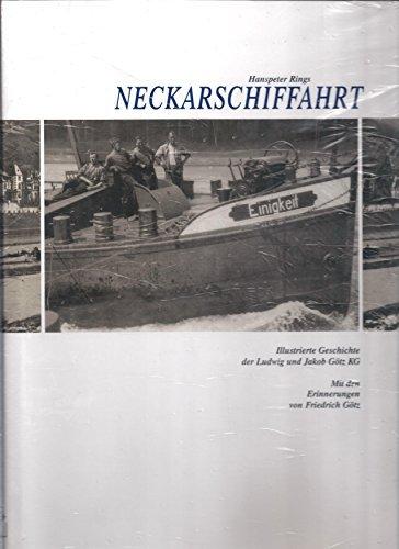 Neckarschiffahrt: Illustrierte Geschichte der Ludwig und Jakob Götz KG. Mit den Erinnerungen von Friedrich Götz by Hanspeter Rings (1990-09-05)
