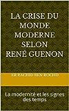 La crise du monde moderne selon René Guenon: La modernité et les signes des temps