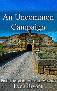 An Uncommon Campaign: A novel of the Battle of Fuentes de Onoro (Peninsular War Saga Book 3) by [Bryant, Lynn]