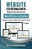 Website Selbermachen: Moderne Internetseiten mit WordPress erstellen (Anleitung (Die eigene Website für Ihr Unternehmen: vom Einsteiger zum Profi.)