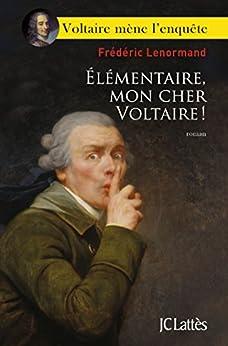 Élémentaire, mon cher Voltaire ! (Romans historiques) par [Lenormand, Frédéric]
