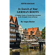 In Search of Your German Roots. A Complete Guide to Tracing Your Ancestors in the Germanic Areas of Europe. Fifth Edition