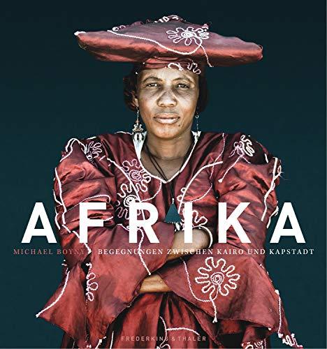 Afrika - Begegnungen zwischen Kairo und Kapstadt. Faszinierende Naturaufnahmen und authentische Porträts eines Kontinents, von Ägypten über Kenia, Tansania ... Sambia bis nach Südafrika in einem Bildband