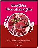 Konfitüre, Marmelade & Gelee: Meine Lieblingsrezepte für jeden Tag