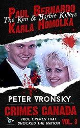 Paul Bernardo and Karla Homolka: The Ken and Barbie Killers (Crimes Canada: True Crimes That Shocked The Nation Book 3) (English Edition)