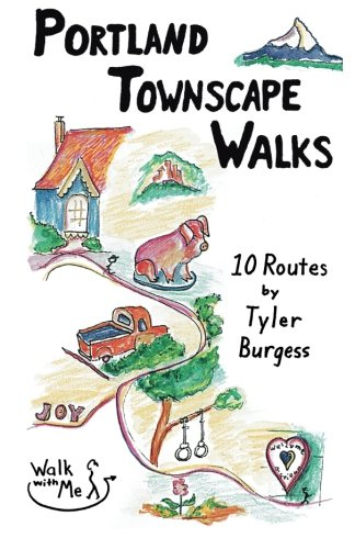Portland Townscape Walks: Ten Routes by Tyler Burgess: Volume 1 (Walk With Me guidebooks) por Ms. Tyler E. Burgess