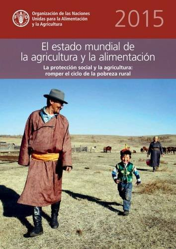 The State of Food and Agriculture (SOFA) 2015 (Spanish): Social Protection and Agriculture: Breaking the Cycle of Rural Poverty por Food and Agriculture Organization of the United Nations