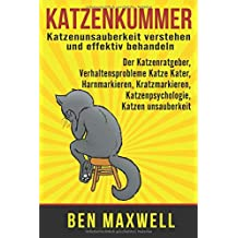 Katzenkummer - Katzenunsauberkeit verstehen und effektiv behandeln - Der Katzenratgeber, Verhaltensprobleme Katze Kater, Harnmarkieren, Kratzmarkieren, Katzenpsychologie, Katzen unsauberkeit