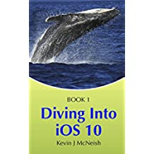 Diving Into iOS 10 (iOS App Development for Non-Programmers) (English Edition)