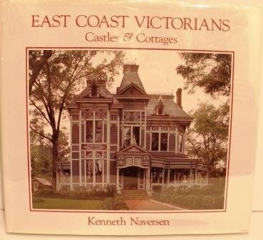 East Coast Victorians: Castles and Cottages by Naversen, Kenneth (1990) Hardcover