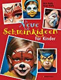 Neue Schminkideen für Kinder - Über 40 frische, freche, süße, coole und gruselige Gesichter schminken. Einhörner, Monster, Superhelden u.v.m.: Für Halloween, Karneval und Sommerfeste