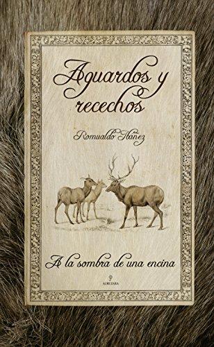 Aguardos y recechos (Naturaleza y medio ambiente) por Romualdo Ibáñez López