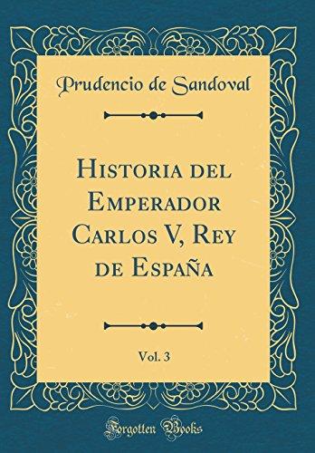 Historia del Emperador Carlos V, Rey de España, Vol. 3 (Classic Reprint)