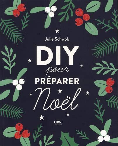 DIY pour préparer Noël ! - Projets créatifs, recttes, idées cadeaux pour organiser des fêtes magiques ! par Julie SCHWOB