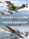 Nieuport 11/16 Bébé vs Fokker Eindecker: Western Front 1916 (Duel, Band 59)