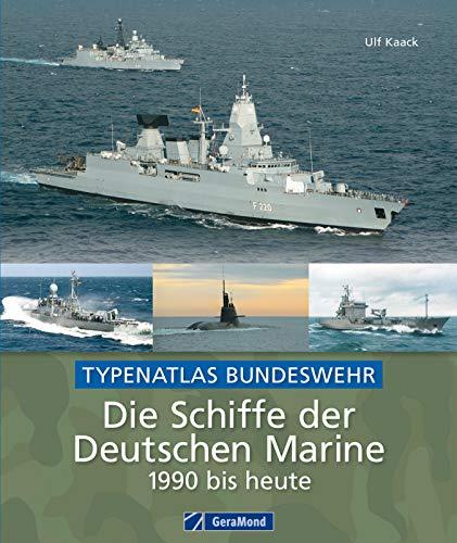 Die Schiffe der Deutschen Marine - 1990 bis heute: Die Schiffe der Deutschen Marine von 1990 bis heute: einzigartiger Typenatlas der Schiffsflotte der ... Schnellboote, U-Booten, Korvetten uvm. -