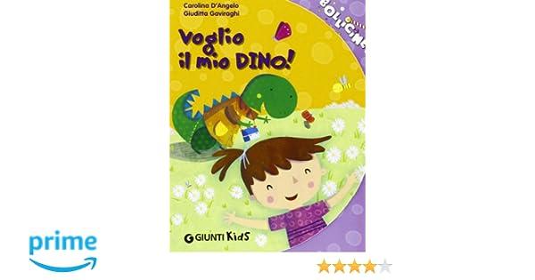 Amazon.it: Voglio il mio Dino! - Carolina D\'Angelo, Giuditta ...