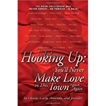 Hooking Up: You'll Never Make Love in This Town Again Again (English Edition)