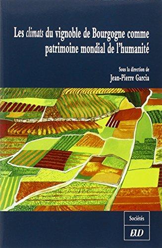 Les climats du vignoble de Bourgogne comme patrimoine mondial de l'humanité par Jean-Pierre Garcia
