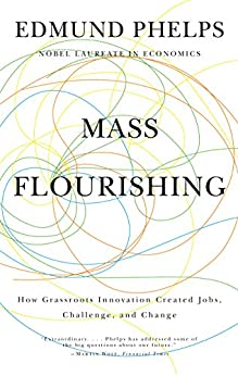 Mass Flourishing: How Grassroots Innovation Created Jobs, Challenge, and Change par [Phelps, Edmund S.]