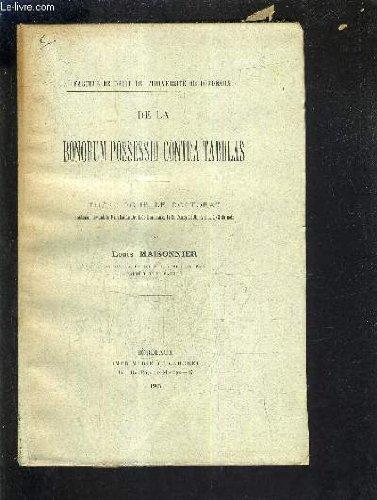 DE LA BONORUM POSSESSIO CONTRA TABULAS - THESE POUR LE DOCTORAT SOUTENUE DEVANT LA FACULTE DE DROIT DE BORDEAUX LE 30 MARS 1905 A 2H 1/2 DU SOIR.