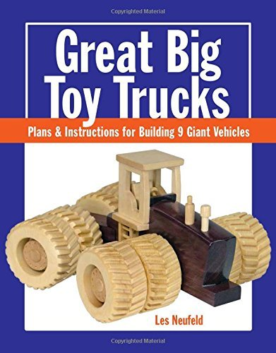 Great Big Toy Trucks: Plans and Instructions for Building 9 Giant Vehicles by Les Neufeld (2015-09-29)
