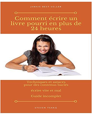 Couverture du livre Comment écrire un livre pourri en plus de 24 heures: Guide incomplet, techniques et astuces pour du contenu bâclé, écrire vite et mal