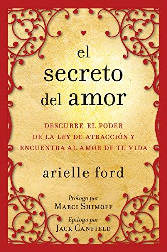 El Secreto del amor: Descubre el poder de la ley de atracción y encuentra al amor de tu vida por Arielle Ford