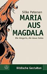 Maria aus Magdala: Die Jüngerin, die Jesus liebte (Biblische Gestalten 23) (German Edition)