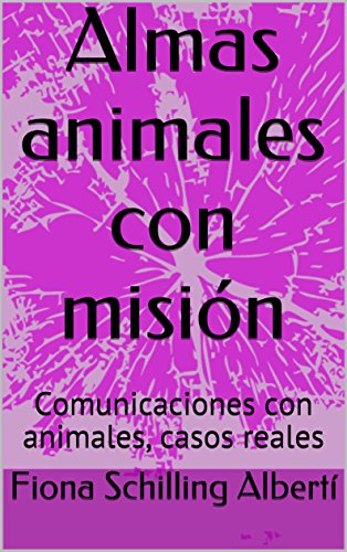 Almas animales con misión: Comunicaciones con animales, casos reales
