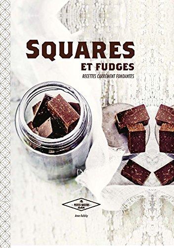 Squares et fudges: Recettes carrément fondantes par Anne Kalicky