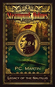 Steampunk Holmes: Legacy of the Nautilus by [Martin, P.C.]