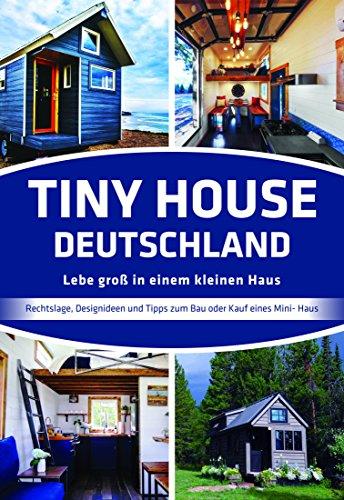 Tiny House Deutschland Lebe Gross In Einem Kleinen Haus Ebook Jorg