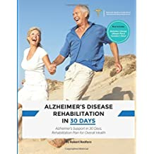 Alzheimer's Disease Rehabilitation in 30 Days: Alzheimer's Support in 30 Days, Rehabilitation Plan for Overall Health by Robert Redfern (2014-07-31)