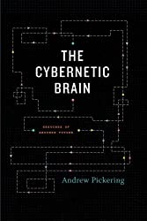 The Cybernetic Brain: Sketches of Another Future by Andrew Pickering (2011-12-15)