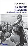 La Rose blanche - Six Allemands contre le nazisme (Double) - Format Kindle - 9782707326942 - 6,49 €