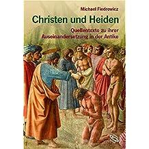 Christen und Heiden. Quellentexte zu ihrer Auseinandersetzung in der Antike