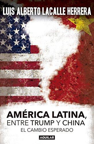 America Latina. Entre Trump y China: El cambio esperado por Luis Alberto Lacalle