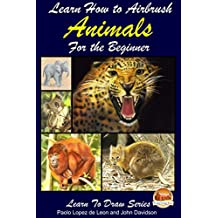 Learn How to Airbrush Animals For the Beginner (English Edition)