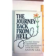 The Journey Back from Hell: An Oral History : Conversations With Concentration Camp Survivors