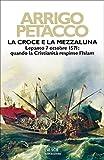 La croce e la mezzaluna: Lepanto 7 ottobre 1571: quando la Cristianità respinse l'Islam (Oscar storia Vol. 435)