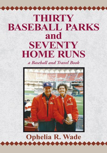 Thirty Baseball Parks and Seventy Home Runs: A Baseball and Travel Book di Ophelia R. Wade