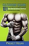 Culturismo Vegano 101: La Guía Completa de Comidas Y Nutrición Para Construir Músculo con Pesas Siguiendo Una Dieta Vegana Project Vegan