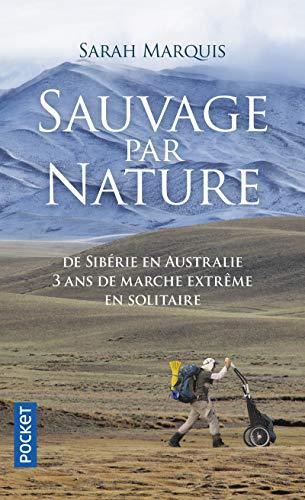 Sauvage par nature : De Sibérie en Australie, 3 ans de marche extrême en solitaire (Pocket) por Sarah Marquis