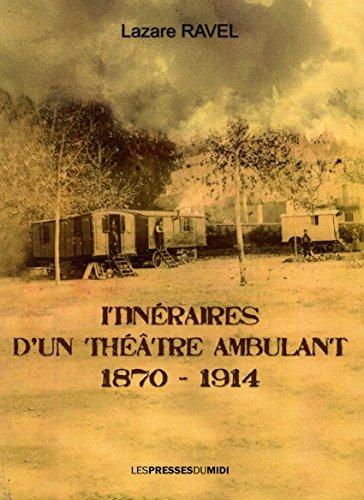 Itinéraires d'un Theatre Ambulant (1870-1914) par Ravel Lazare